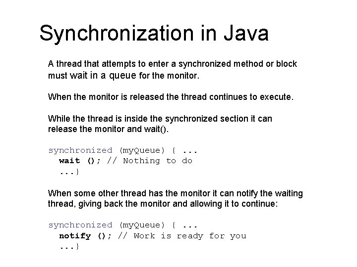 Synchronization in Java A thread that attempts to enter a synchronized method or block