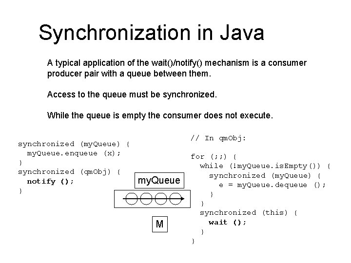 Synchronization in Java A typical application of the wait()/notify() mechanism is a consumer producer
