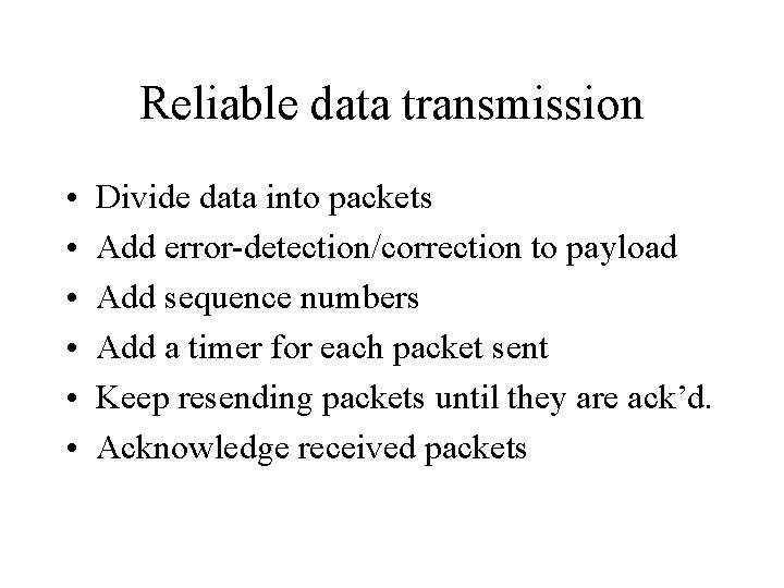Reliable data transmission • • • Divide data into packets Add error-detection/correction to payload