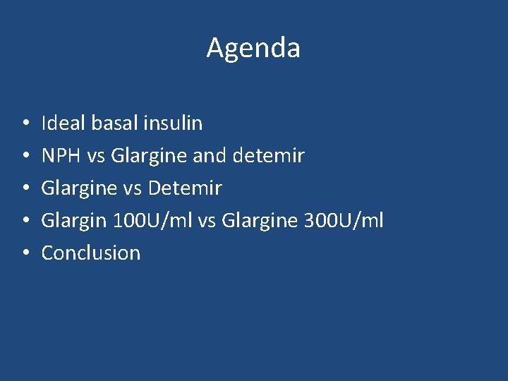 Agenda • • • Ideal basal insulin NPH vs Glargine and detemir Glargine vs