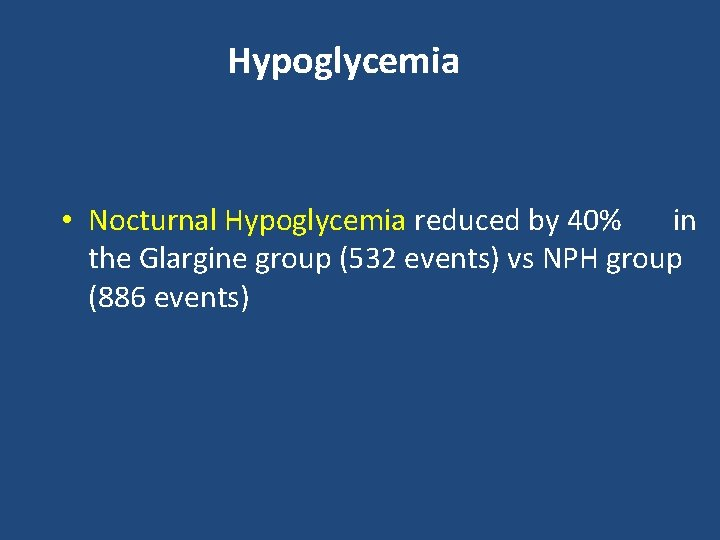 Hypoglycemia • Nocturnal Hypoglycemia reduced by 40% in the Glargine group (532 events) vs