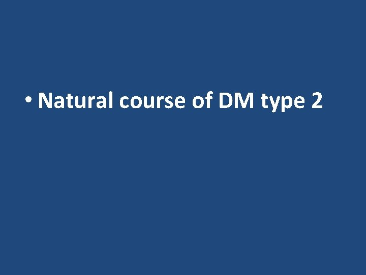 • Natural course of DM type 2