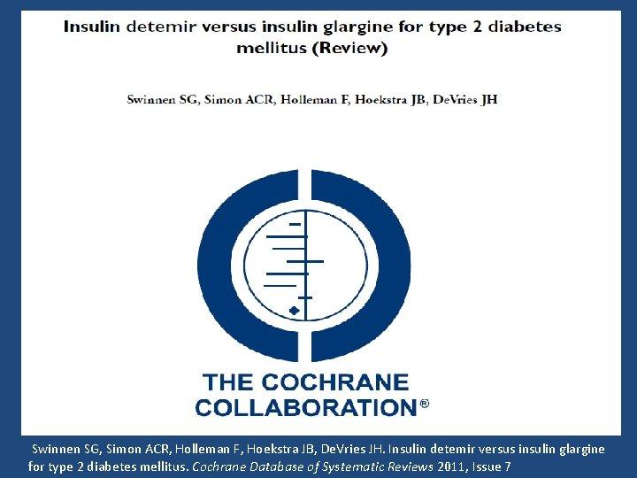 Swinnen SG, Simon ACR, Holleman F, Hoekstra JB, De. Vries JH. Insulin detemir versus