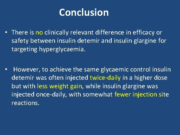 Conclusion • There is no clinically relevant difference in efficacy or safety between insulin