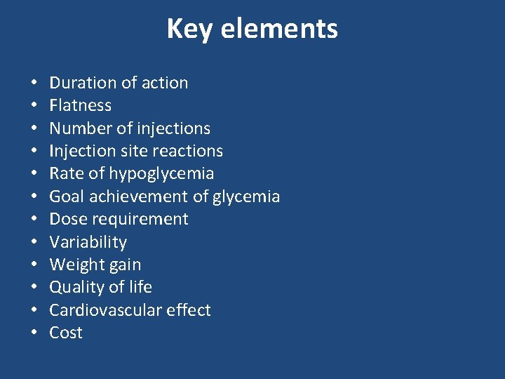 Key elements • • • Duration of action Flatness Number of injections Injection site
