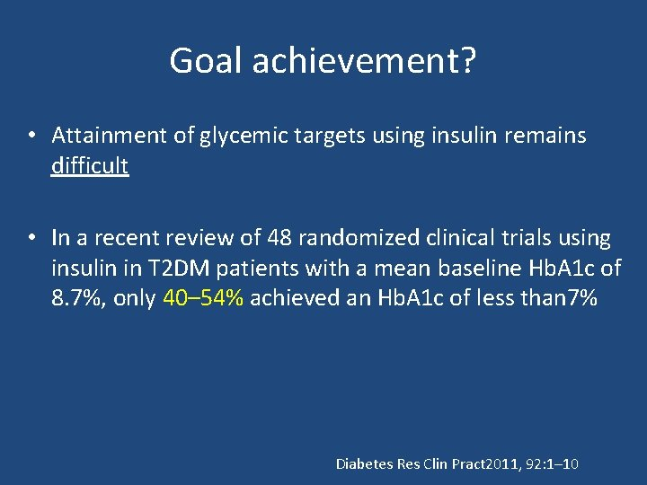 Goal achievement? • Attainment of glycemic targets using insulin remains difficult • In a
