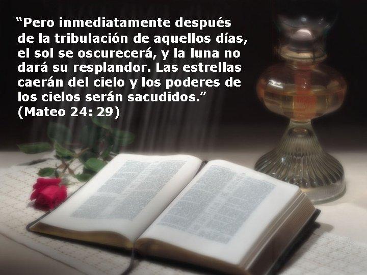 """""""Pero inmediatamente después de la tribulación de aquellos días, el sol se oscurecerá,"""