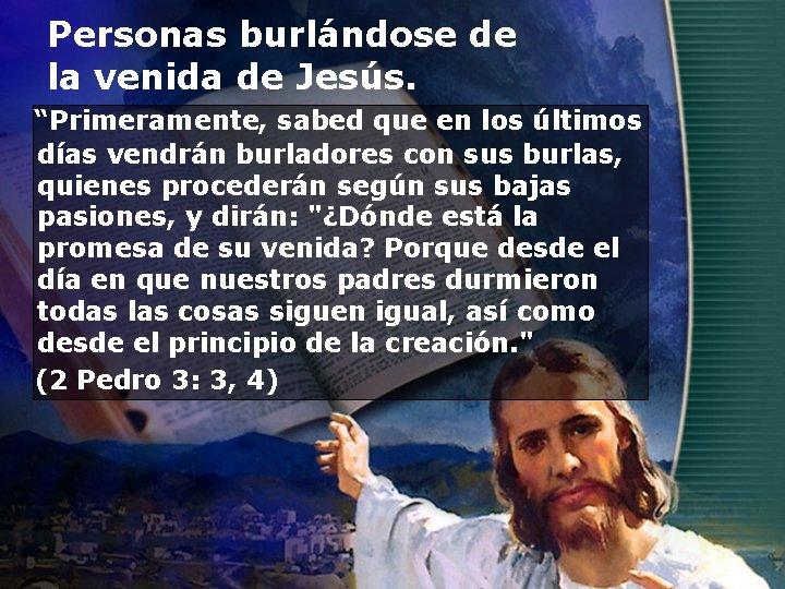 """Personas burlándose de la venida de Jesús. """"Primeramente, sabed que en los últimos días"""