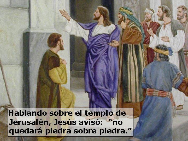 """Hablando sobre el templo de Jerusalén, Jesús avisó: """"no quedará piedra sobre piedra."""