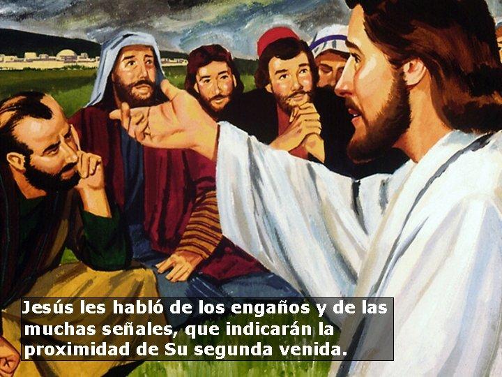 Jesús les habló de los engaños y de las muchas señales, que indicarán