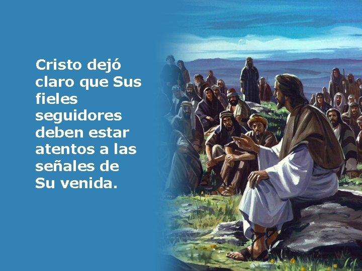 Cristo dejó claro que Sus fieles seguidores deben estar atentos a las señales