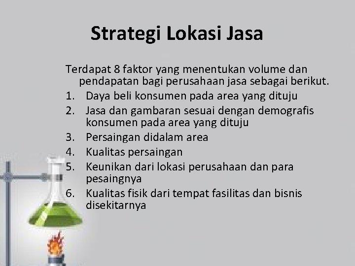Strategi Lokasi Jasa Terdapat 8 faktor yang menentukan volume dan pendapatan bagi perusahaan jasa