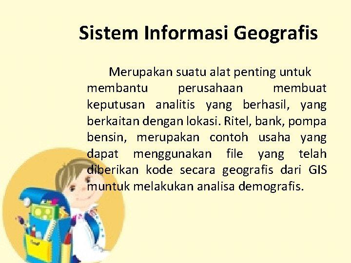Sistem Informasi Geografis Merupakan suatu alat penting untuk membantu perusahaan membuat keputusan analitis yang