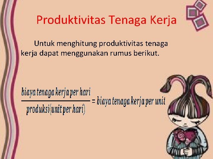 Produktivitas Tenaga Kerja Untuk menghitung produktivitas tenaga kerja dapat menggunakan rumus berikut.
