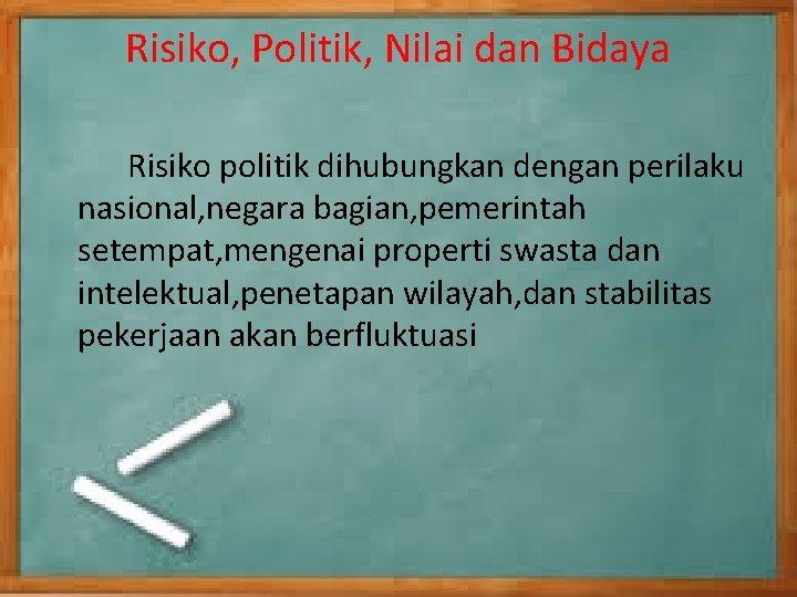 Risiko, Politik, Nilai dan Bidaya Risiko politik dihubungkan dengan perilaku nasional, negara bagian, pemerintah