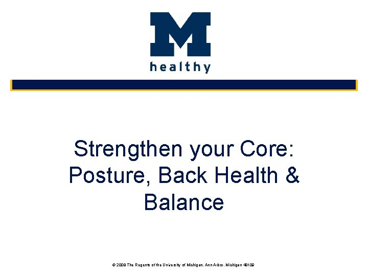 Strengthen your Core: Posture, Back Health & Balance © 2008 The Regents of the
