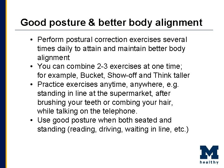 Good posture & better body alignment • Perform postural correction exercises several times daily