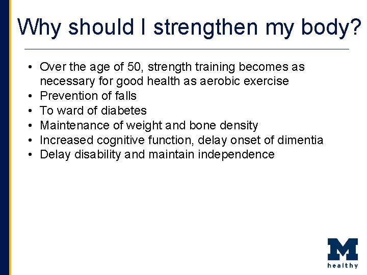 Why should I strengthen my body? • Over the age of 50, strength training