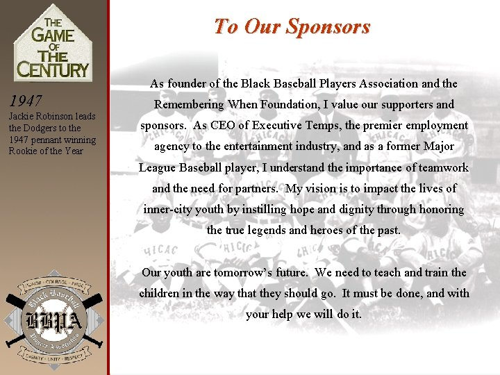 To Our Sponsors As founder of the Black Baseball Players Association and the 1947