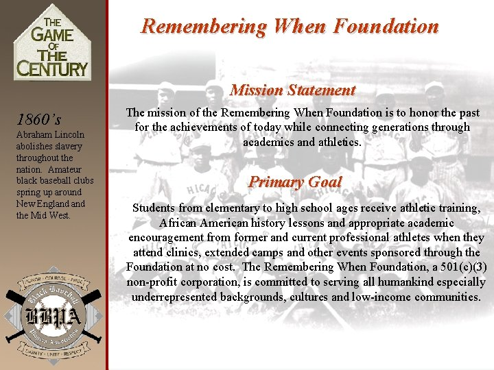 Remembering When Foundation Mission Statement 1860's Abraham Lincoln abolishes slavery throughout the nation. Amateur