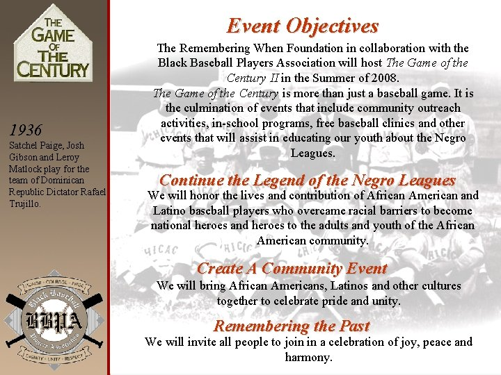 Event Objectives 1936 Satchel Paige, Josh Gibson and Leroy Matlock play for the team