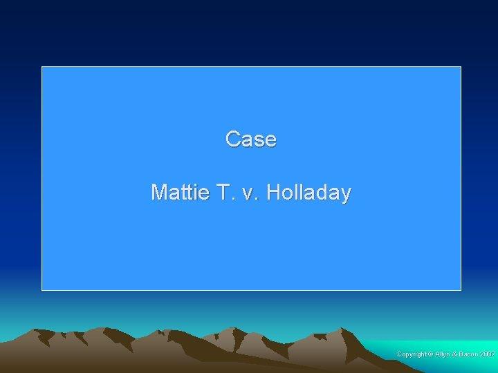 Case Mattie T. v. Holladay Copyright © Allyn & Bacon 2007