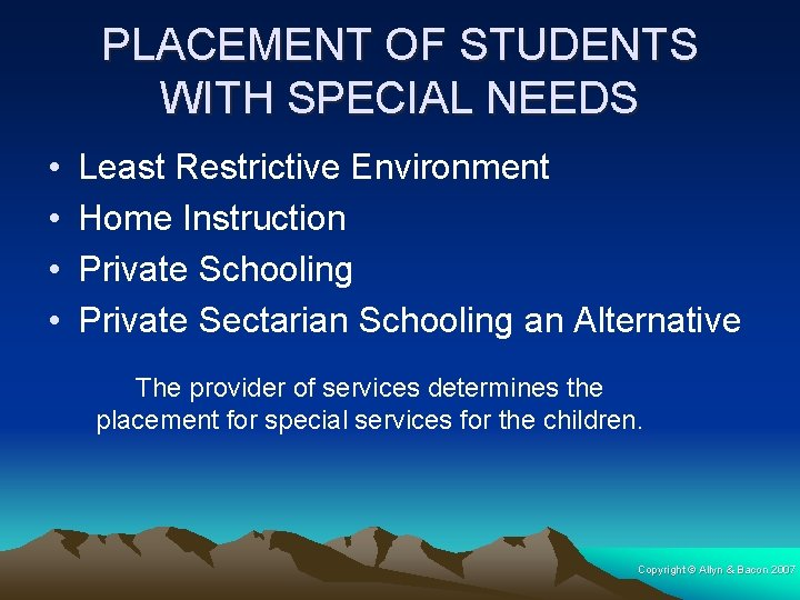 PLACEMENT OF STUDENTS WITH SPECIAL NEEDS • • Least Restrictive Environment Home Instruction Private