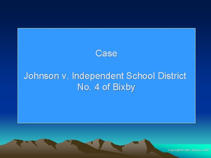 Case Johnson v. Independent School District No. 4 of Bixby Copyright © Allyn &