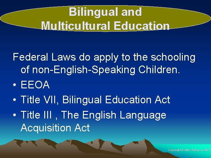 Bilingual and Multicultural Education Federal Laws do apply to the schooling of non-English-Speaking Children.