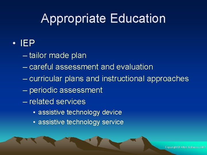 Appropriate Education • IEP – tailor made plan – careful assessment and evaluation –