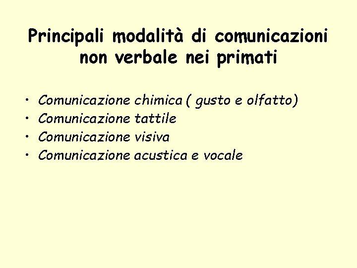 Principali modalità di comunicazioni non verbale nei primati • • Comunicazione chimica ( gusto