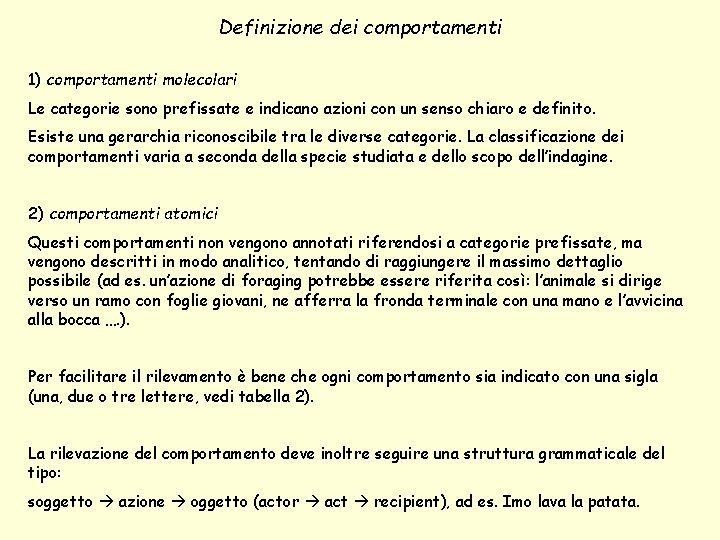 Definizione dei comportamenti 1) comportamenti molecolari Le categorie sono prefissate e indicano azioni con