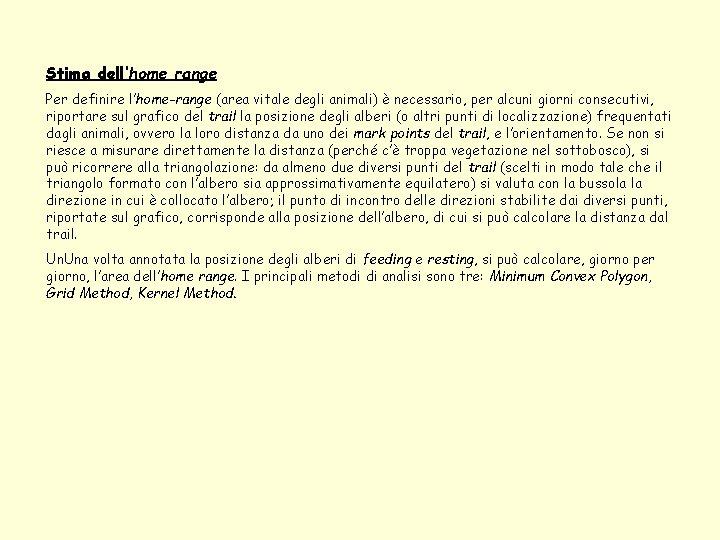 Stima dell'home range Per definire l'home-range (area vitale degli animali) è necessario, per alcuni