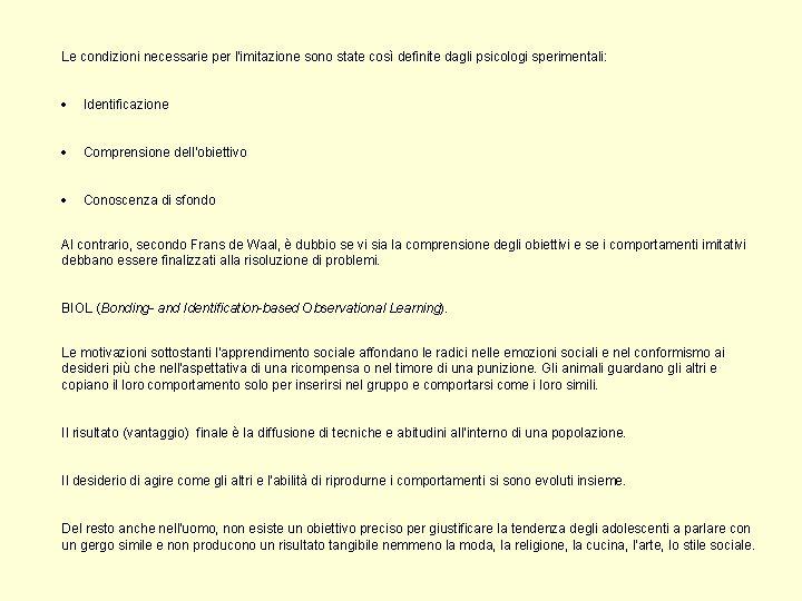 Le condizioni necessarie per l'imitazione sono state così definite dagli psicologi sperimentali: · Identificazione