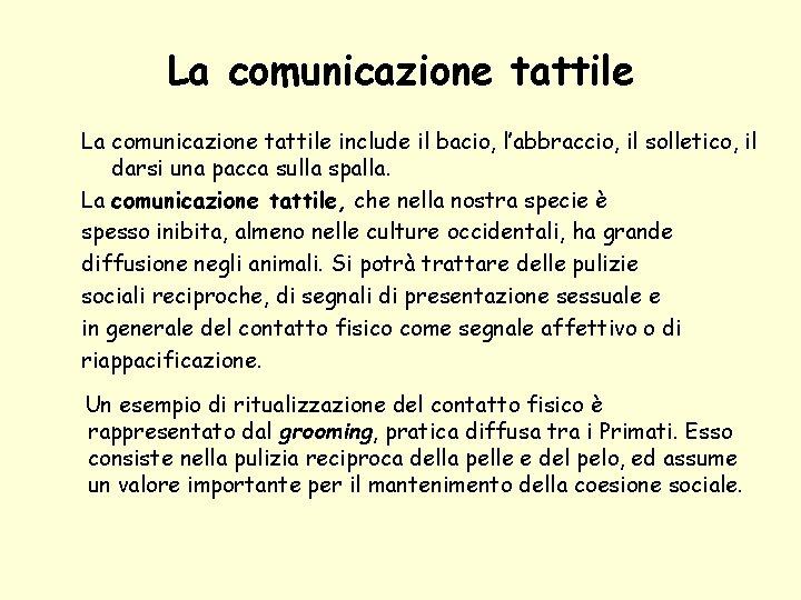 La comunicazione tattile include il bacio, l'abbraccio, il solletico, il darsi una pacca sulla