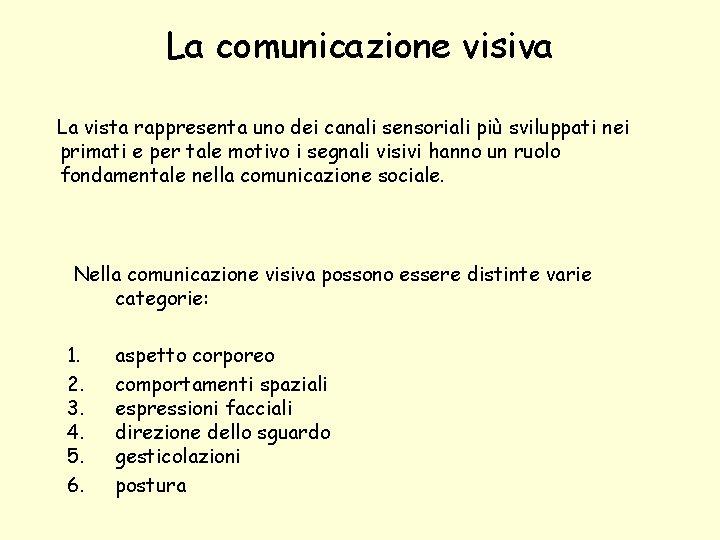 La comunicazione visiva La vista rappresenta uno dei canali sensoriali più sviluppati nei primati
