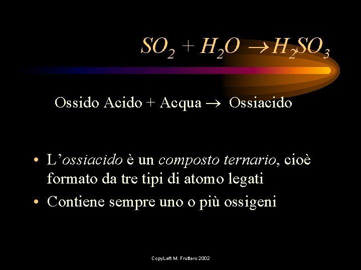SO 2 + H 2 O H 2 SO 3 Ossido Acido + Acqua