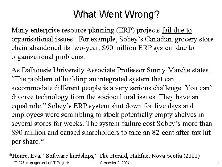 What Went Wrong? Many enterprise resource planning (ERP) projects fail due to organisational issues.