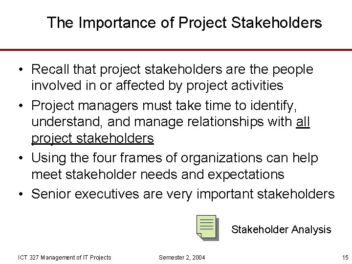 The Importance of Project Stakeholders • Recall that project stakeholders are the people involved