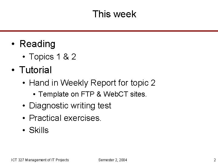 This week • Reading • Topics 1 & 2 • Tutorial • Hand in