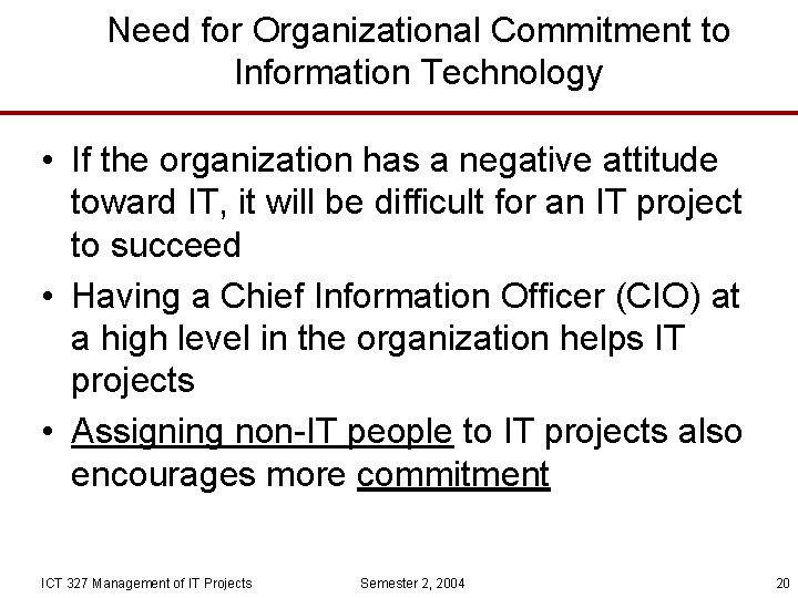 Need for Organizational Commitment to Information Technology • If the organization has a negative