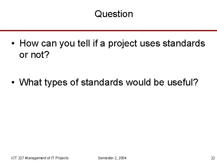 Question • How can you tell if a project uses standards or not? •