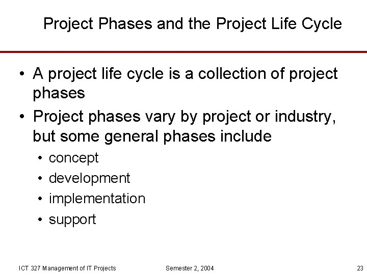 Project Phases and the Project Life Cycle • A project life cycle is a