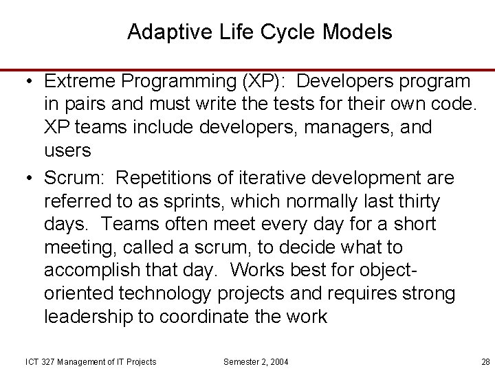 Adaptive Life Cycle Models • Extreme Programming (XP): Developers program in pairs and must