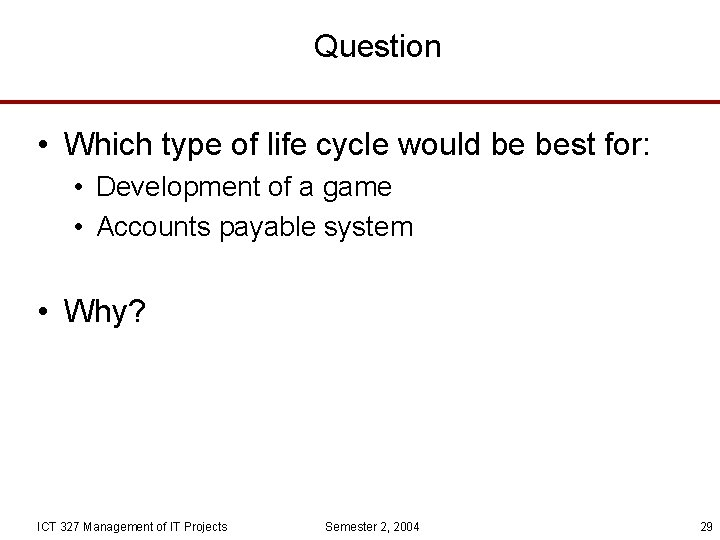 Question • Which type of life cycle would be best for: • Development of