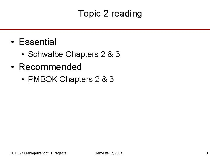 Topic 2 reading • Essential • Schwalbe Chapters 2 & 3 • Recommended •