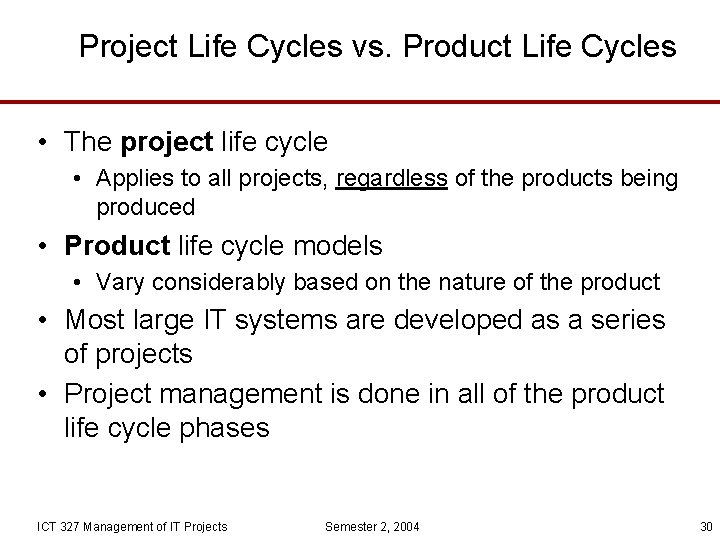 Project Life Cycles vs. Product Life Cycles • The project life cycle • Applies