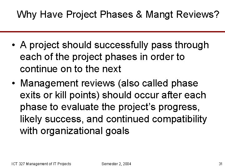 Why Have Project Phases & Mangt Reviews? • A project should successfully pass through