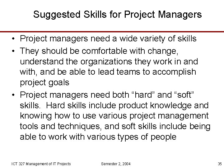 Suggested Skills for Project Managers • Project managers need a wide variety of skills