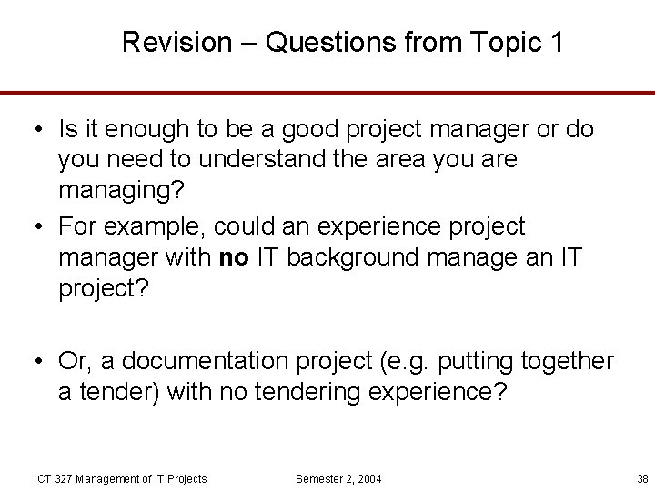 Revision – Questions from Topic 1 • Is it enough to be a good